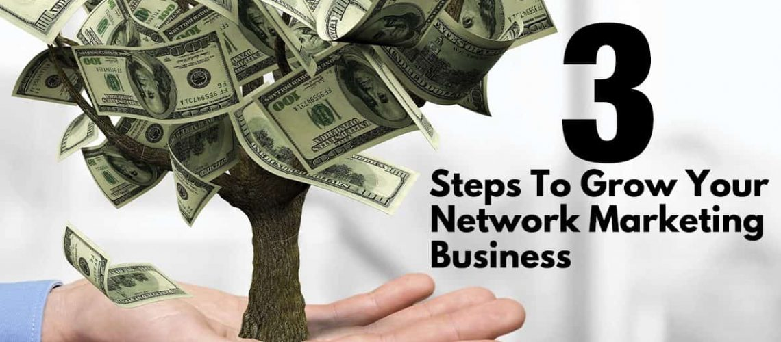 3 Steps to Grow Your Network Marketing Business