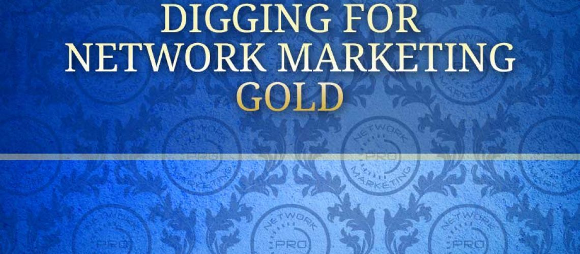 digging for network marketing gold