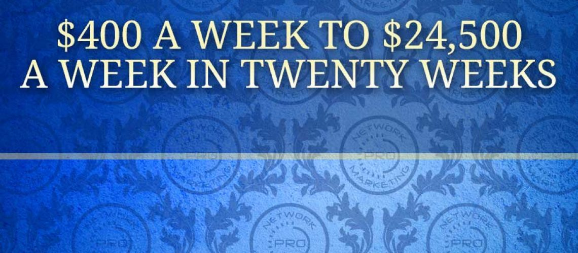 $400 a Week to $24,500 a Week in Twenty Weeks