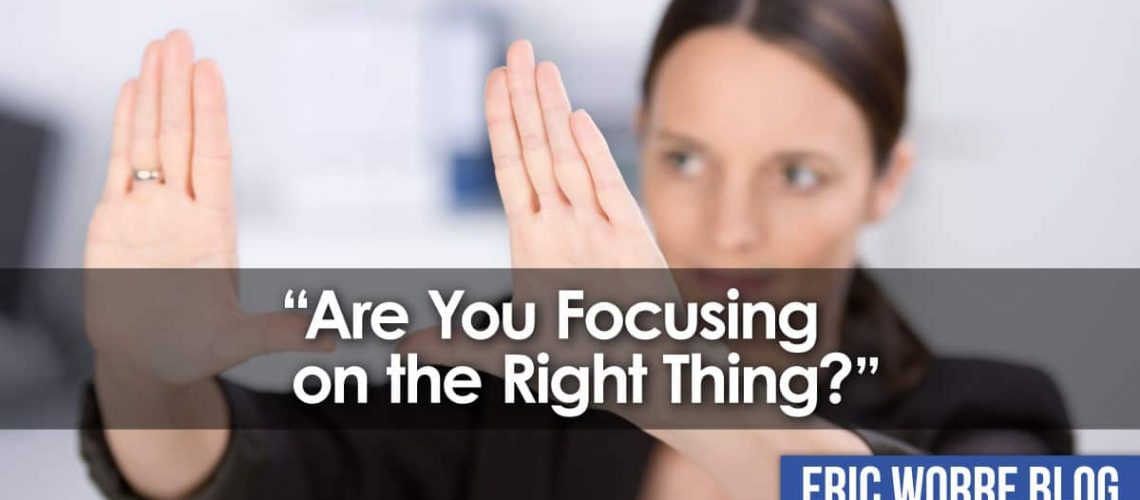 Are You Focusing on the Right Thing