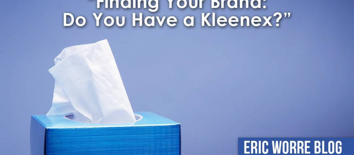 Finding Your Brand: Do You Have a Kleenex?