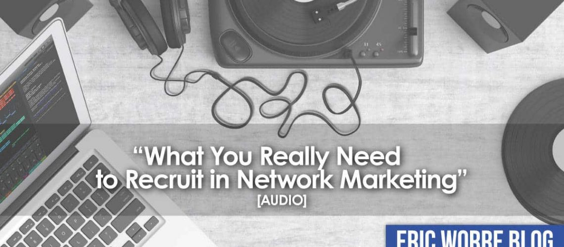 What You Really Need to Recruit in Network Marketing_Audio