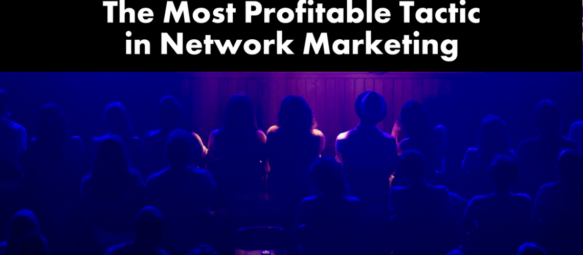 The Most Profitable Tactic in Network Marketing