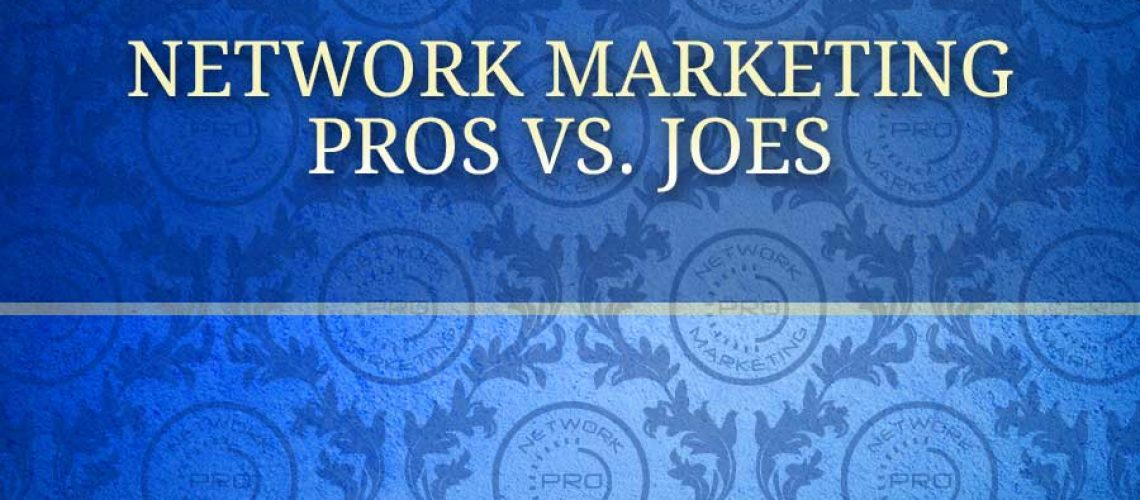 Network Marketing Pros vs. Joes