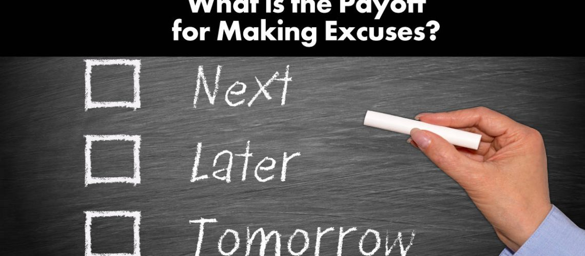 what-is-the-payoff-for-making-excuses